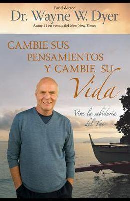 Cambie Sus Pensamientos Y Cambie Su Vida: Viva La Sabiduria del Tao = Change Your Thoughts, Change Your Life