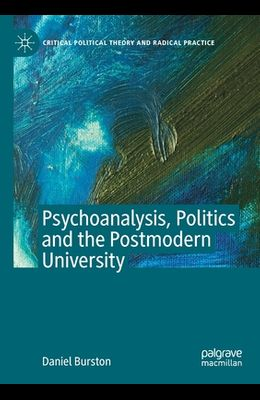 Psychoanalysis, Politics and the Postmodern University