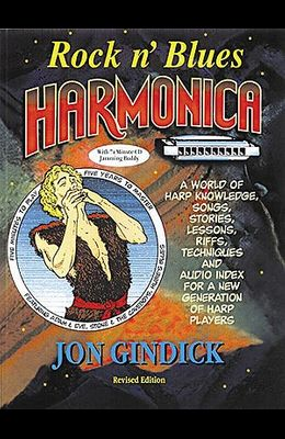 Rock N' Blues Harmonica: Harp Knowledge, Songs, Stories, Lessons, Riffs, Techniques and Audio Index for a New Generation of Harp Players [With 74 Minu