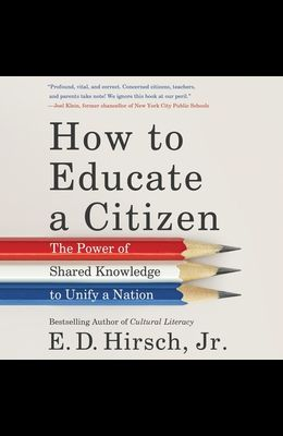 How to Educate a Citizen Lib/E: The Power of Shared Knowledge to Unify a Nation