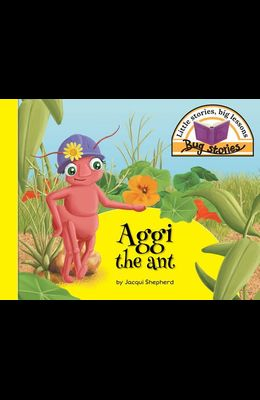 Aggi the ant: Little stories, big lessons