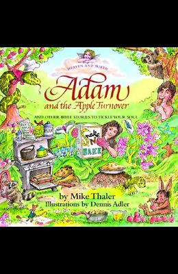 Adam and the Apple Turnover: And Other Bible Stories to Tickle Your Soul
