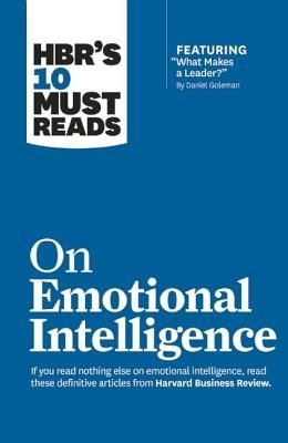 Hbr's 10 Must Reads on Emotional Intelligence (with Featured Article What Makes a Leader? by Daniel Goleman)(Hbr's 10 Must Reads)