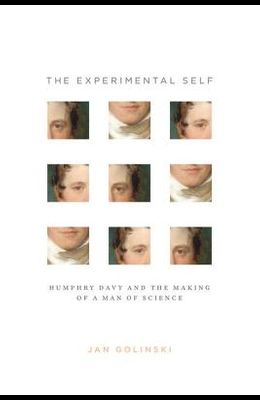 The Experimental Self: Humphry Davy and the Making of a Man of Science