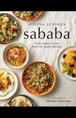 Sababa: Fresh, Sunny Flavors from My Israeli Kitchen: A Cookbook