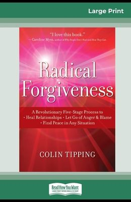 Radical Forgiveness: A Revolutionary Five-Stage Process to: Heal Relationships - Let Go of Anger and Blame - Find Peace in Any Situation (1
