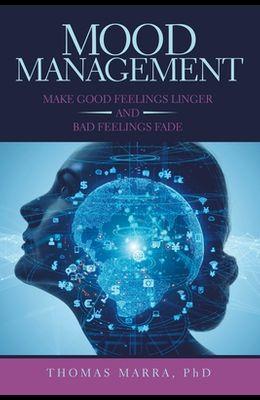 Mood Management: Make Good Feelings Linger and Bad Feelings Fade