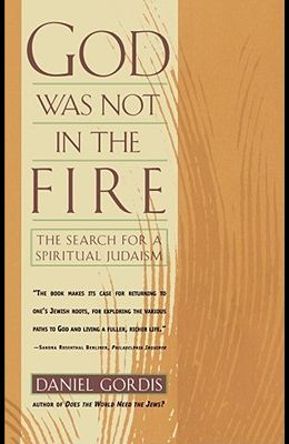 God Was Not in the Fire: The Search for a Spiritual Judaism