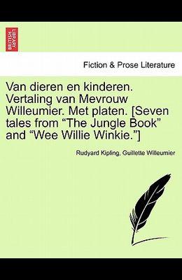 Van Dieren En Kinderen. Vertaling Van Mevrouw Willeumier. Met Platen. [Seven Tales from The Jungle Book and Wee Willie Winkie.]