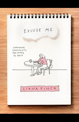Excuse Me: Cartoons, Complaints, and Notes to Self