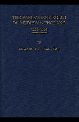 The Parliament Rolls of Medieval England, 1275-1504: IV: Edward III. 1327-1348