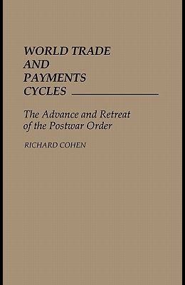 World Trade and Payments Cycles: The Advance and Retreat of the Postwar Order