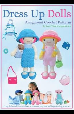 Dress Up Dolls Amigurumi Crochet Patterns: 5 big dolls with clothes, shoes, accessories, tiny bear and big carry bag patterns