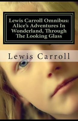 Lewis Carroll Omnibus: Alice In Wonderland, Through The Looking Glass