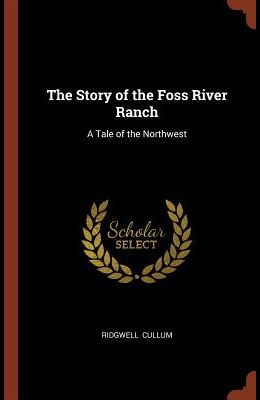 The Story of the Foss River Ranch: A Tale of the Northwest