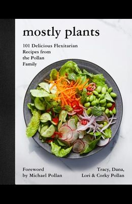 Mostly Plants: 101 Delicious Flexitarian Recipes from the Pollan Family