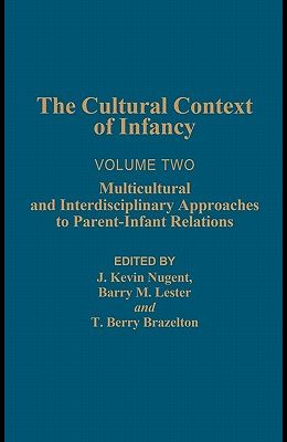 Cultural Context of Infancy: Volume 2: Multicultural and Interdisciplinary Approaches to Parent-Infant Relations