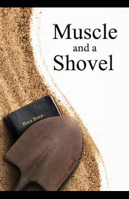 Muscle and a Shovel: 10th Edition: Includes all volume content, Randall's Secret, Epilogue, KJV full index, Bibliography
