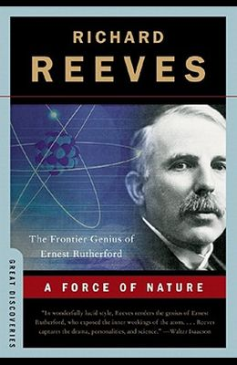 A Force of Nature: The Frontier Genius of Ernest Rutherford