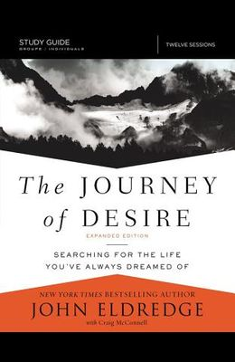 The Journey of Desire Study Guide Expanded Edition: Searching for the Life You've Always Dreamed of