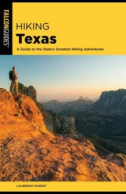 Hiking Texas: A Guide to the State's Greatest Hiking Adventures