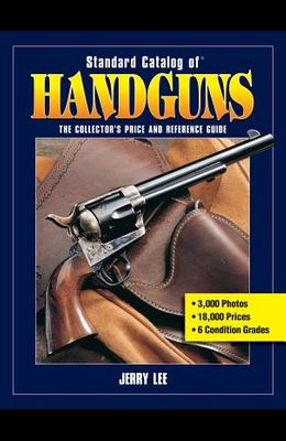 Standard Catalog of Handguns: The Collector's Price and Reference Guide