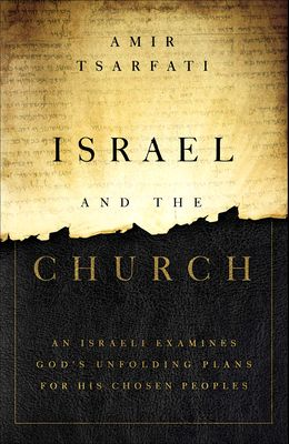 Israel and the Church: An Israeli Examines God's Unfolding Plans for His Chosen Peoples