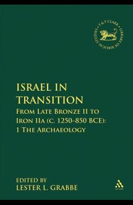 Israel in Transition, Volume 1: From Late Bronze II to Iron Iia (C. 1250-850 B.C.E.). Archaeology