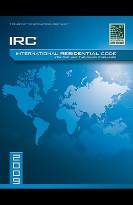 2009 International Residential Code for One-And-Two Family Dwellings: Soft Cover Version