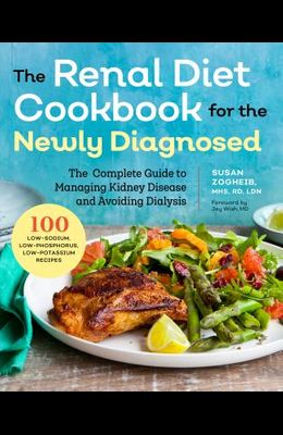 Renal Diet Cookbook for the Newly Diagnosed: The Complete Guide to Managing Kidney Disease and Avoiding Dialysis