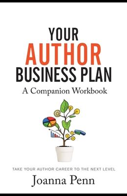 Your Author Business Plan. Companion Workbook: Take Your Author Career To The Next Level
