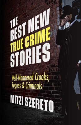 The Best New True Crime Stories: Well-Mannered Crooks, Rogues & Criminals