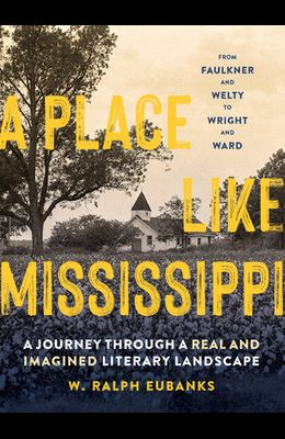 A Place Like Mississippi: A Journey Through a Real and Imagined Literary Landscape