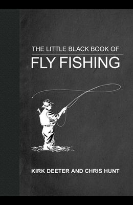 The Little Black Book of Fly Fishing: 201 Tips to Make You a Better Angler