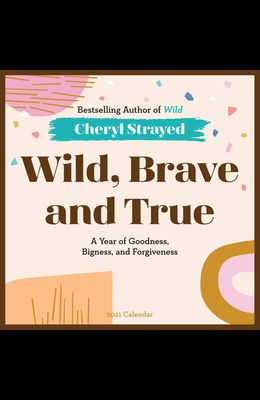 Wild, Brave, and True Wall Calendar 2021: A Year of Goodness, Bigness, and Forgiveness