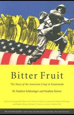 Bitter Fruit: The Story of the American Coup in Guatemala, Revised and Expanded
