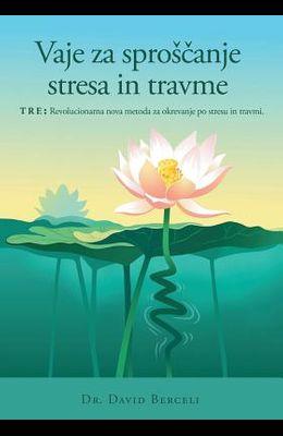 Vaje Za Sproscanje Stresa in Travme, Tre: Revolucionarna Nova Metoda Za Okrevanje Po Stresu in Travmi