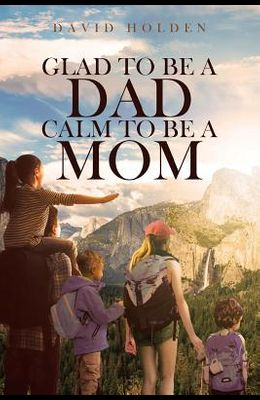 Glad to Be a Dad; Calm to Be a Mom