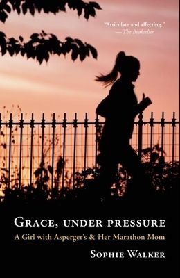 Grace, Under Pressure: A Girl with Asperger's & Her Marathon Mom