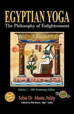 Egyptian Yoga Volume 1: The Philosophy of Enlightenment
