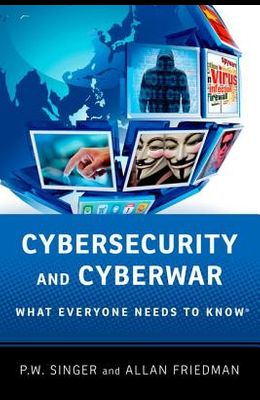 Cybersecurity and Cyberwar: What Everyone Needs to Know(r)