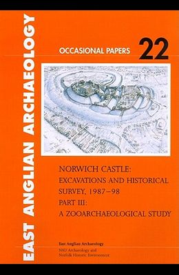 Norwich Castle: Excavations and Historical Survey 1987-98, Part III: A Zooarchaeological Study