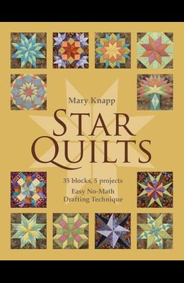 Star Quilts: 35 Blocks, 5 Projects: Easy No-Math Drafting Technique [with Pattern(s)] [With Pattern(s)]