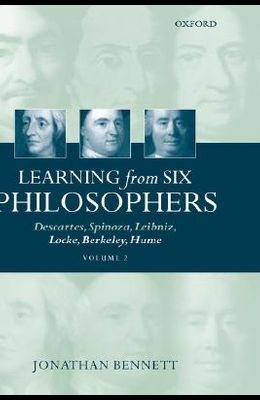 Learning from Six Philosophers: Descartes, Spinoza, Leibniz, Locke, Berkeley, Hume Volume 2