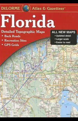 Delorme Florida Atlas & Gazetteer: [Detailed Topographic Maps: Back Roads, Recreation Sites, GPS Grids]