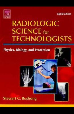 Radiologic Science for Technologists: Physics, Biology and Protection