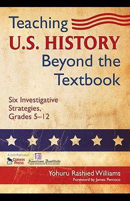 Teaching U.S. History Beyond the Textbook: Six Investigative Strategies, Grades 5-12
