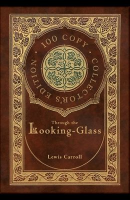 Through the Looking-Glass (100 Copy Collector's Edition)