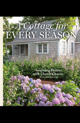 A Cottage for Every Season: Inspiring Homes for Classic Charm