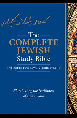 The Complete Jewish Study Bible (Hardcover): Illuminating the Jewishness of God's Word